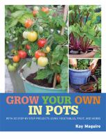 Grow your own in pots : with 30 step-by-step projects using vegetables, fruit and herbs