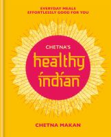 Chetna's Healthy Indian: Everyday Meals Effortlessly Good for You