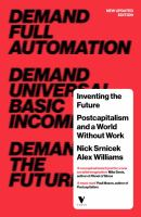 Inventing The Future: Postcapitalism And A World Without Work (Revised, Updated)