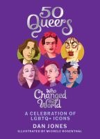 50 queers that changed the world : a celebration of LGBTQ icons