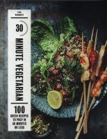 30-MINUTE VEGETARIAN : 100 GREEN RECIPES TO PREP IN 30 MINUTES OR LESS