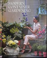 Modern container gardening : how to create a stylish small-space garden anywhere