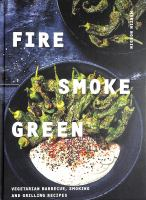 Fire, smoke, green : vegetarian barbecue, smoking and grilling recipes