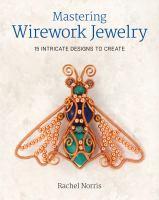 Mastering Wirework Jewelry