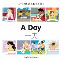 "My First Bilingual Book<U+0080�>""A Day (English<U+0080�>""Chinese)"