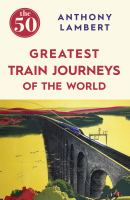 The 50 Greatest Train Journeys of the World
