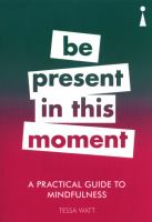 A practical guide to mindfulness : be present in this moment