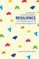 The Parents' Practical Guide to Resilience for Children Age 2-10 on the Autism Spectrum