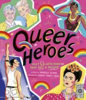 Queer heroes : meet 52 LGBTQ heroes from past & present!