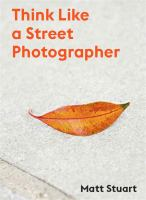 THINK LIKE A STREET PHOTOGRAPHER : HOW TO THINK LIKE A STREET PHOTOGRAPHER