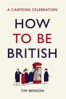 How to be British : a cartoon celebration