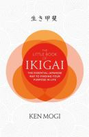 The little book of ikigai : the essential Japanese way to finding your purpose in life