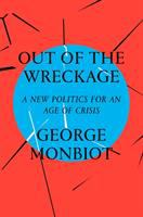 Out of the Wreckage : Finding Hope in the Age of Crisis