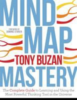 Mind Map Mastery : the Complete Guide to Learning and Using the Most Powerful Thinking Tool in the Universe
