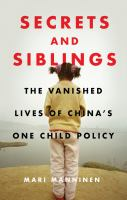 Secrets and siblings : the vanished lives of China's one-child policy