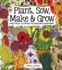Plant, sow, make & grow : mud-tastic activities for budding gardeners