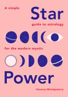 Star power : a simple guide to astrology for the modern mystic