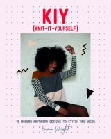KIY (knit-it-yourself) : 15 modern sweater designs to stitch and wear