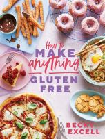 How to Make Anything Gluten-Free Over 100 recipes for everything from home comforts to fakeaways, cakes to dessert, brunch to bread!