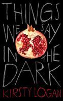Things We Say in the Dark: Stories