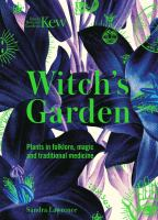 Witch's garden : plants in folklore, magic and traditional medicine