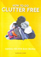 How to go clutter free : tidying tips for busy people