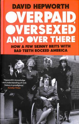 Overpaid oversexed and over there  b how a few skinny Brits with bad teeth rocked America