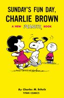 Peanuts. Sunday's fun day, Charlie Brown : a new Peanuts book