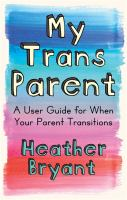 My Trans Parent: A User Guide For When Your Parent Transitions