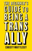 Being A True Ally : How to Strive Toward Allyship With Trans and Nonbinary Folks and Create Inclusive Communities