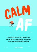 Calm af : laid-back advice for getting the better of anxiety, coping with stress and staying chilled every day