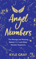 Angel numbers : the messages and meaning behind 11:11 and other number sequences