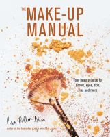 The make-up manual : your beauty guide for brows, eyes, skin, lips and more