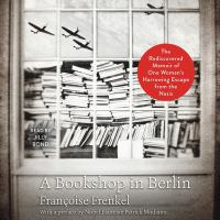 A Bookshop in Berlin: [the Rediscovered Memoir of One Woman's Harrowing Escape From the Nazis]