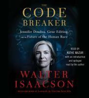 The Code Breaker: [Jennifer Doudna, Gene Editing, and the Future of the Human Race]