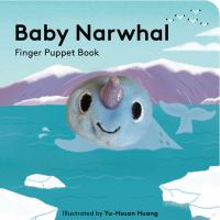Baby narwhal : finger puppet book