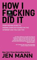 How I F*cking Did It: From Moving Elves To Making Over Six-Figures On The Internet And You Can Too