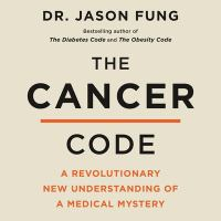 The cancer code [sound recording (unabridged book on CD)] : a revolutionary new understanding of a medical mystery