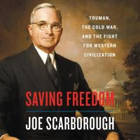 Saving freedom [sound recording (unabridged book on CD)] : Truman, the Cold War, and the fight for western civilization
