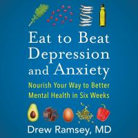 Eat to beat depression and anxiety [sound recording (unabridged book on CD)] : nourish your way to better mental health in six weeks