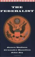 The Federalist, Or, The New Constitution