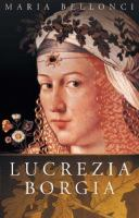 The Life and Times of Lucrezia Borgia