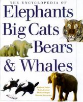The Encyclopedia of Elephants, Big Cats, Bears & Whales