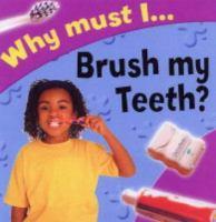 Why Must I Brush My Teeth?