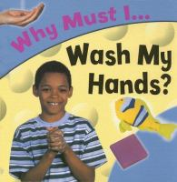 Why Must I Wash My Hands