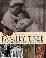 How to Trace Your Family Tree : In England, Ireland, Scotland and Wales