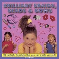 Brilliant Braids, Beads & Bows
