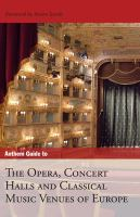 Anthem Guide to the Opera, Concert Halls, and Classical Music Venues of Europe