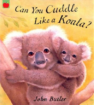 Cover image for Can You Cuddle Like A Koala?