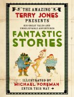 The Amazing Terry Jones Presents His Unbelievable Adventures and Fantastic Stories